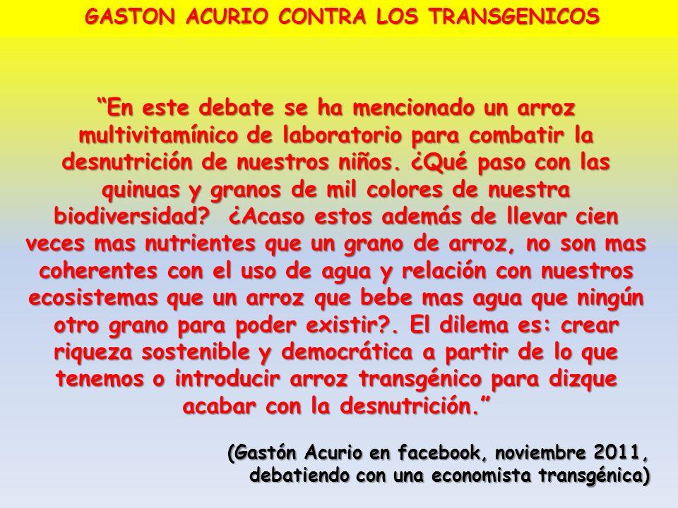 GASTON ACURIO CONTRA LOS TRANSGENICOS