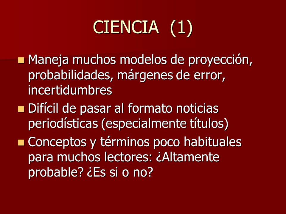 CIENCIA (1) Maneja muchos modelos de proyección, probabilidades, márgenes de error, incertidumbres.