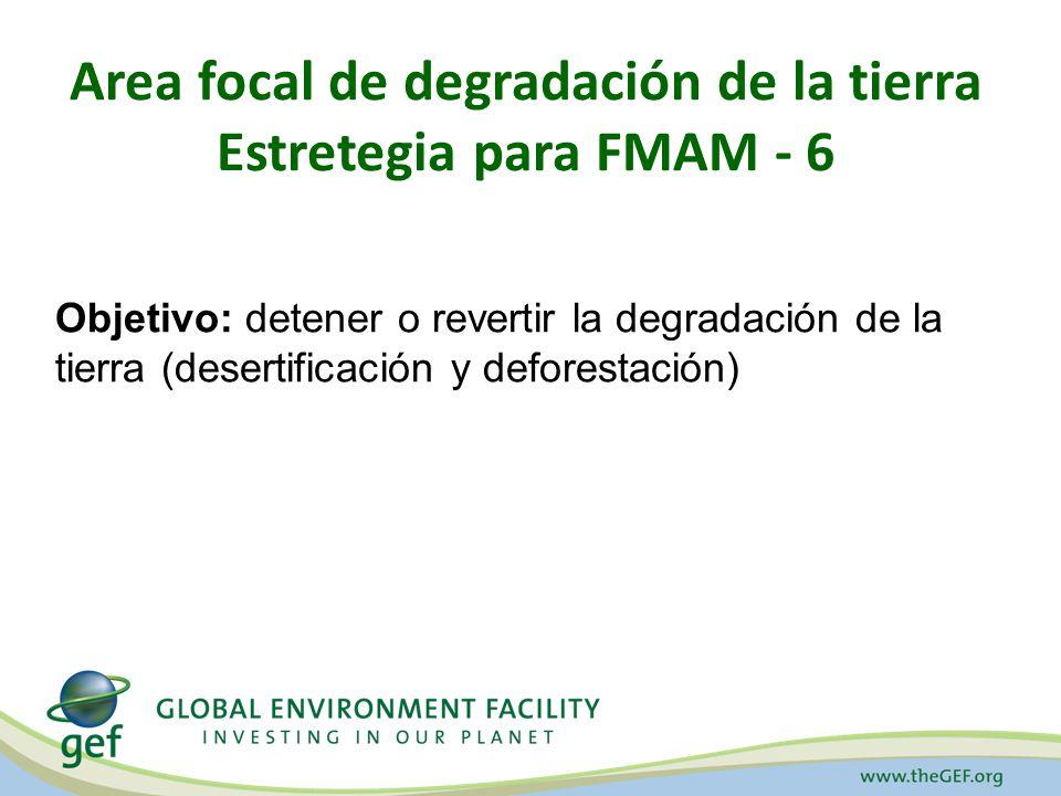 Area focal de degradación de la tierra Estretegia para FMAM - 6