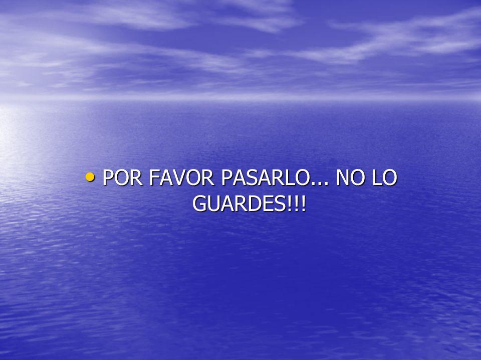 POR FAVOR PASARLO... NO LO GUARDES!!!