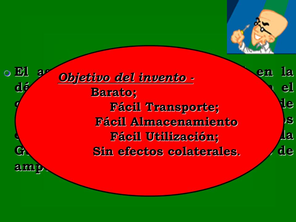 Fácil Almacenamiento Fácil Utilización; Sin efectos colaterales.