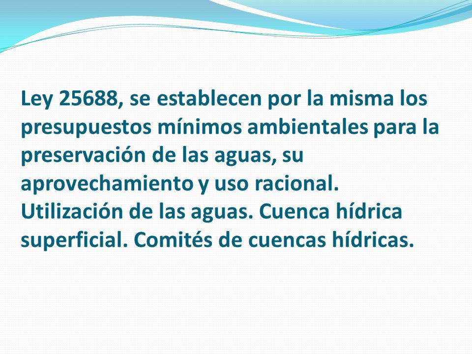 Ley 25688, se establecen por la misma los presupuestos mínimos ambientales para la preservación de las aguas, su aprovechamiento y uso racional.