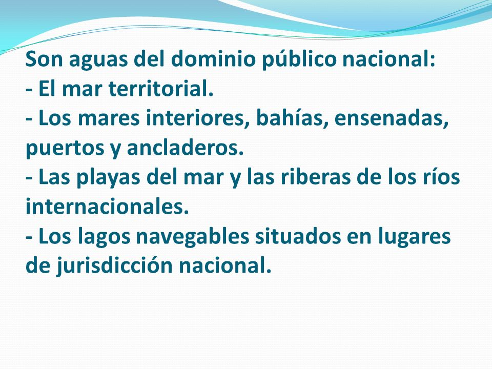 Son aguas del dominio público nacional: - El mar territorial