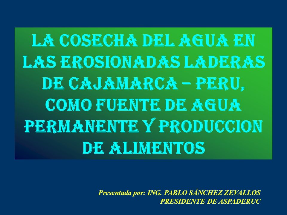 LA COSECHA DEL AGUA en las erosionadas laderas de cajamarca – peru, como fuente de agua permanente y produccion de alimentos