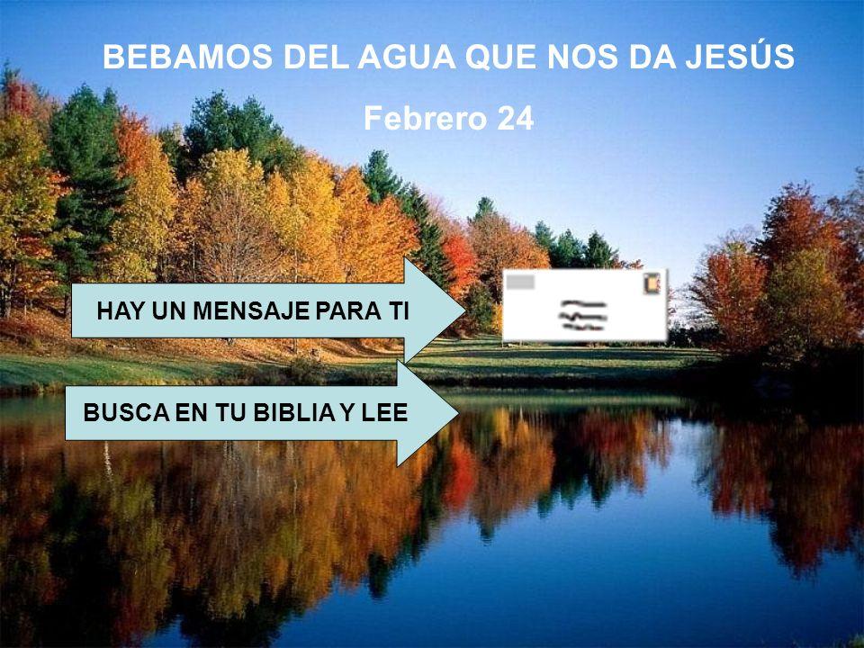 BEBAMOS DEL AGUA QUE NOS DA JESÚS