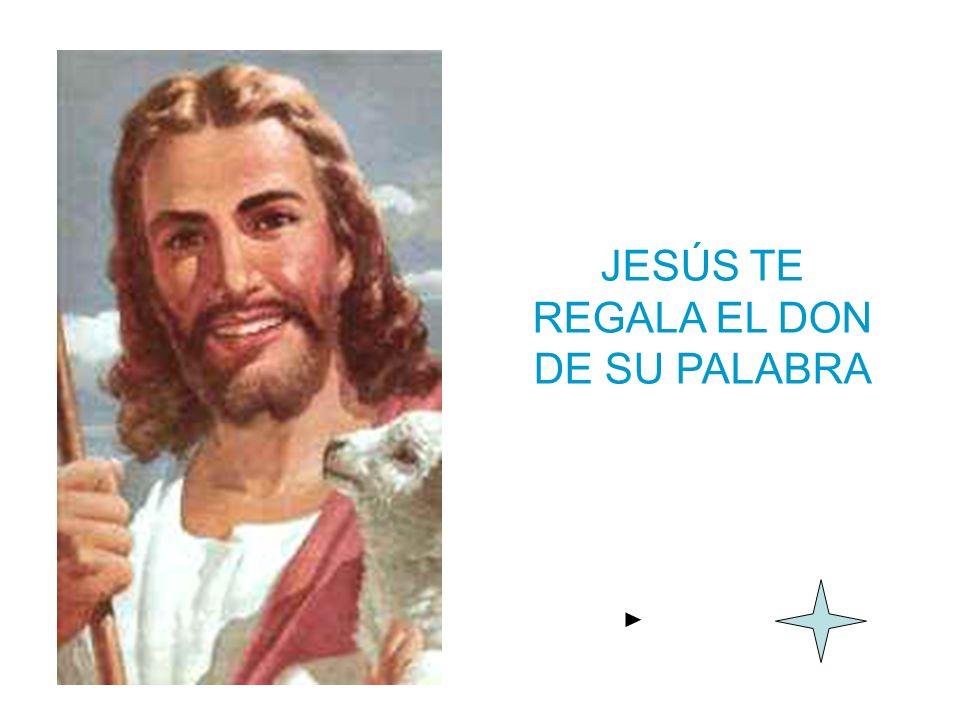 JESÚS TE REGALA EL DON DE SU PALABRA