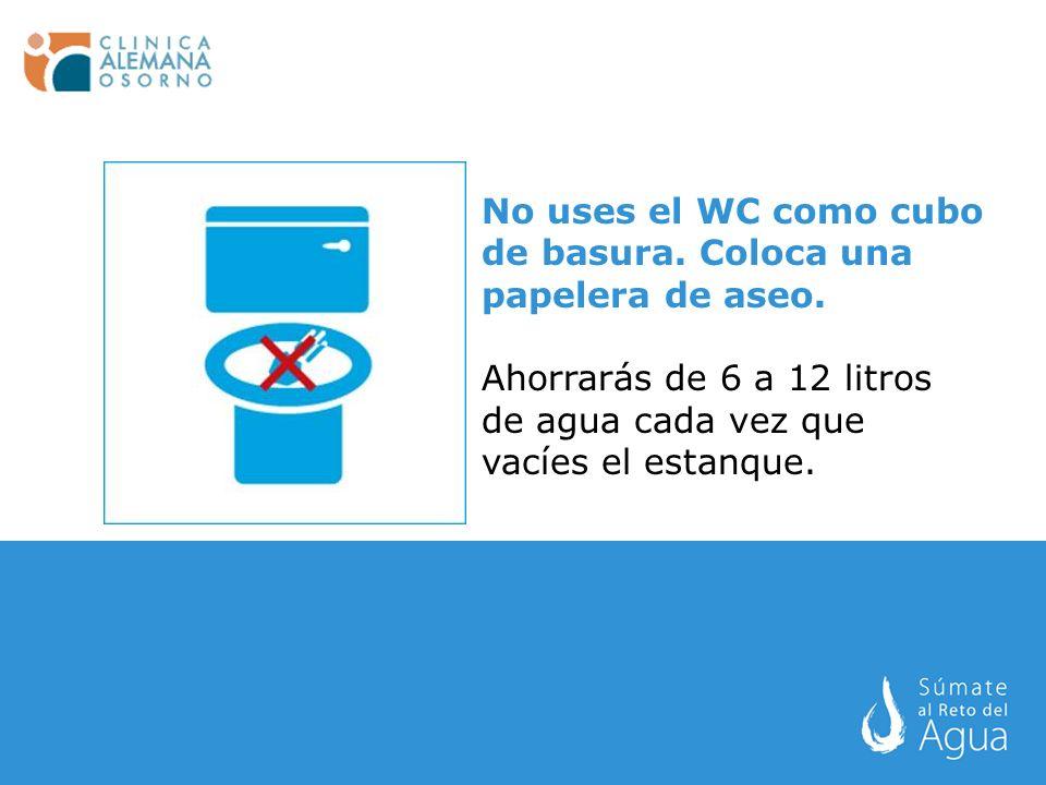 No uses el WC como cubo de basura. Coloca una papelera de aseo.