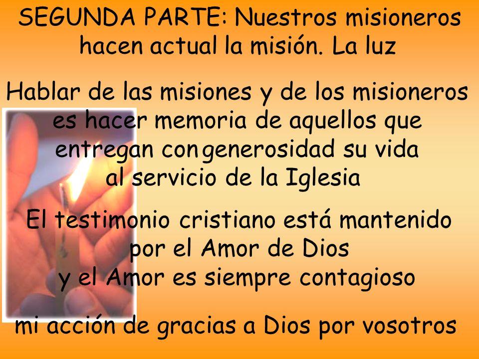 SEGUNDA PARTE: Nuestros misioneros hacen actual la misión. La luz