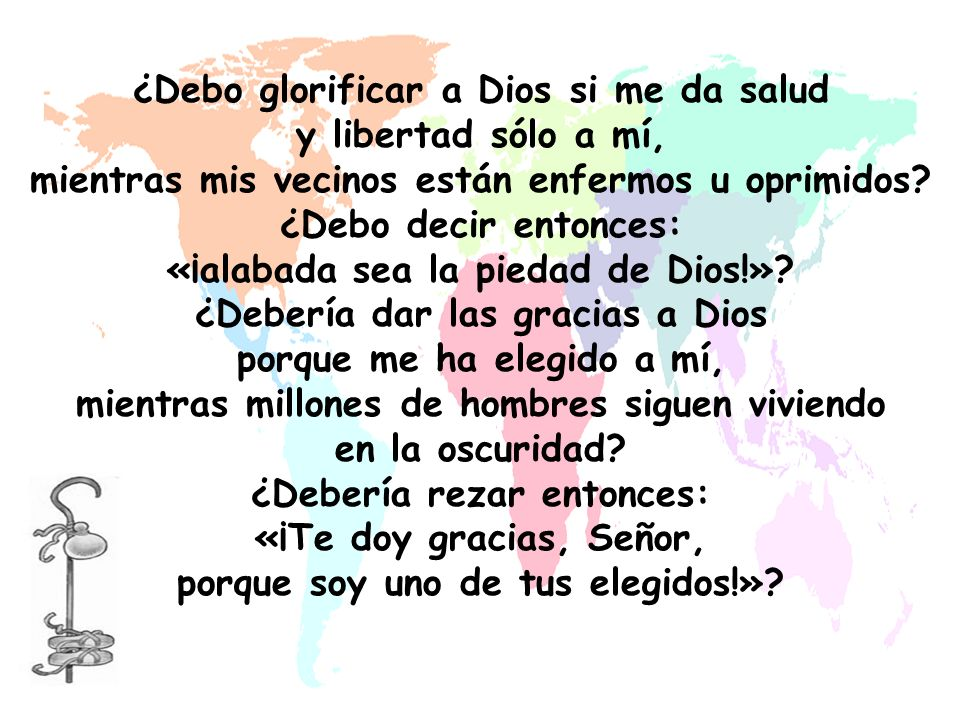 ¿Debo glorificar a Dios si me da salud y libertad sólo a mí,