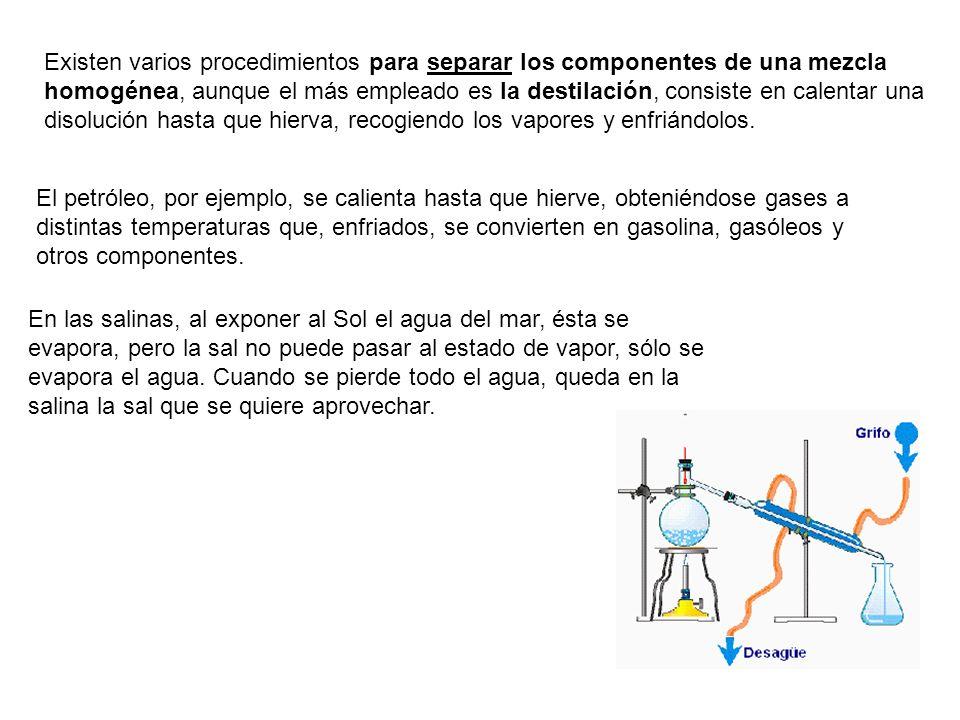 Existen varios procedimientos para separar los componentes de una mezcla homogénea, aunque el más empleado es la destilación, consiste en calentar una disolución hasta que hierva, recogiendo los vapores y enfriándolos.