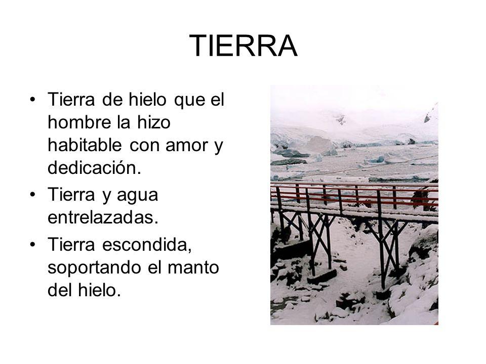 TIERRA Tierra de hielo que el hombre la hizo habitable con amor y dedicación. Tierra y agua entrelazadas.