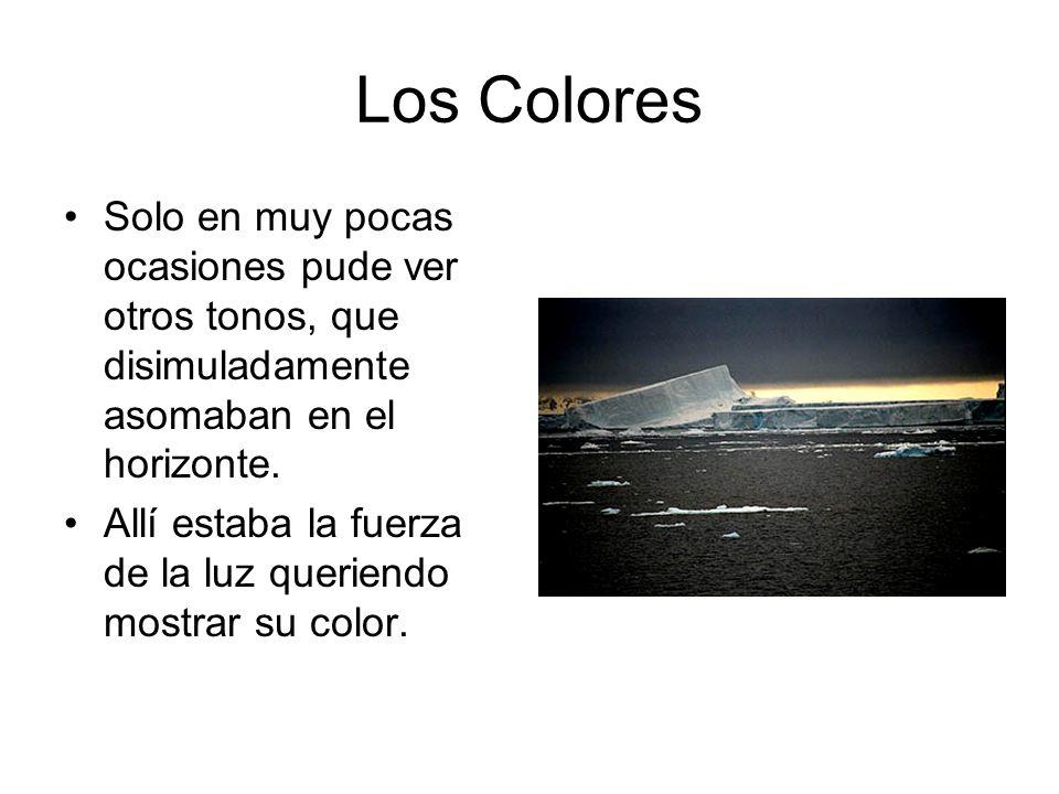Los Colores Solo en muy pocas ocasiones pude ver otros tonos, que disimuladamente asomaban en el horizonte.