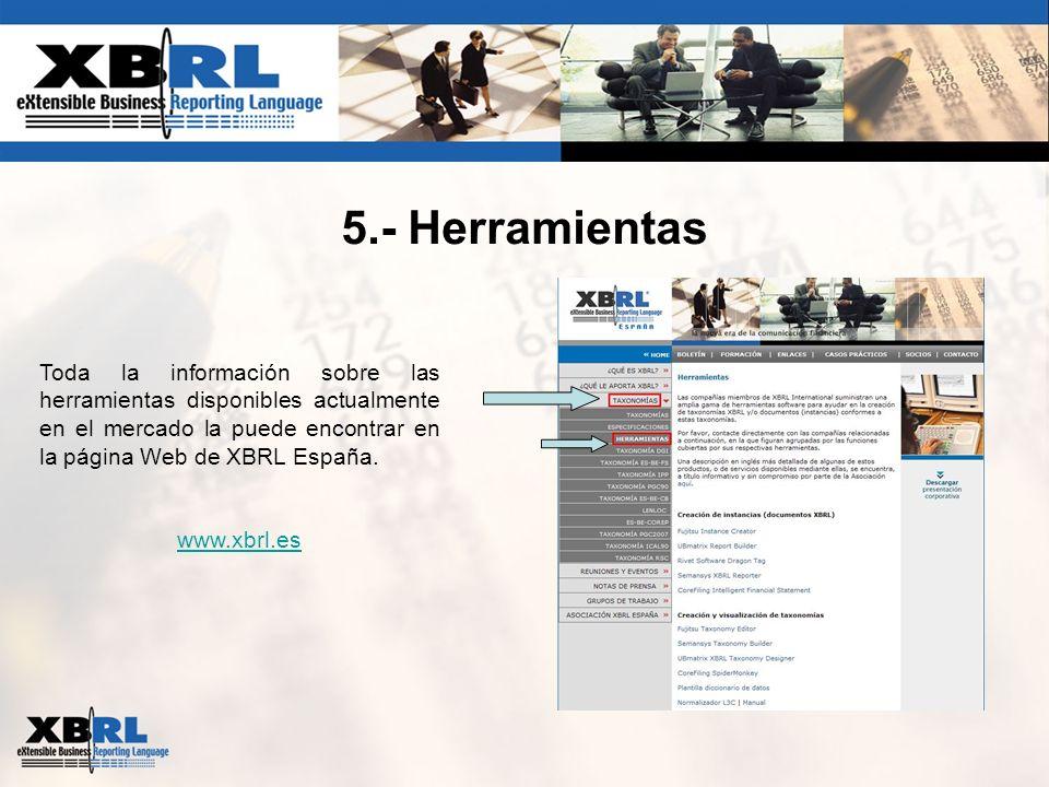 5.- HerramientasToda la información sobre las herramientas disponibles actualmente en el mercado la puede encontrar en la página Web de XBRL España.
