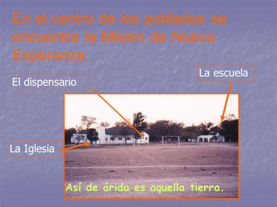 En el centro de los poblados se encuentra la Misión de Nueva Esperanza.
