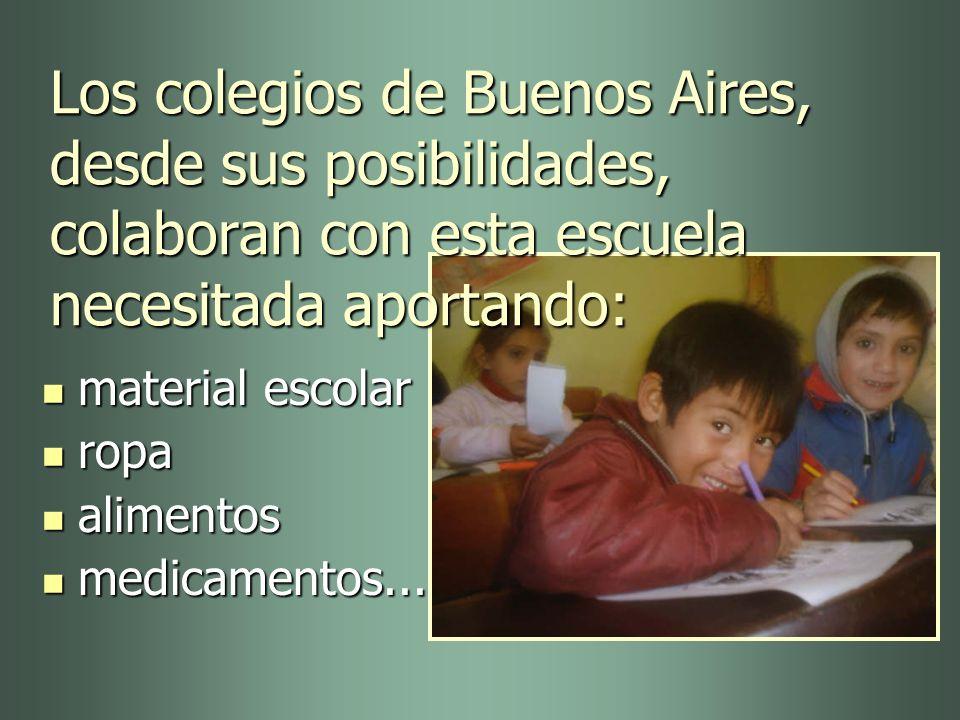 Los colegios de Buenos Aires, desde sus posibilidades, colaboran con esta escuela necesitada aportando: