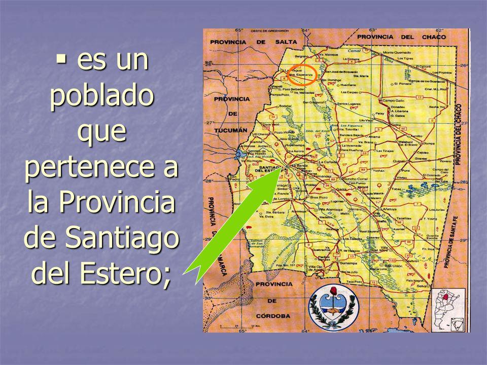 es un poblado que pertenece a la Provincia de Santiago del Estero;