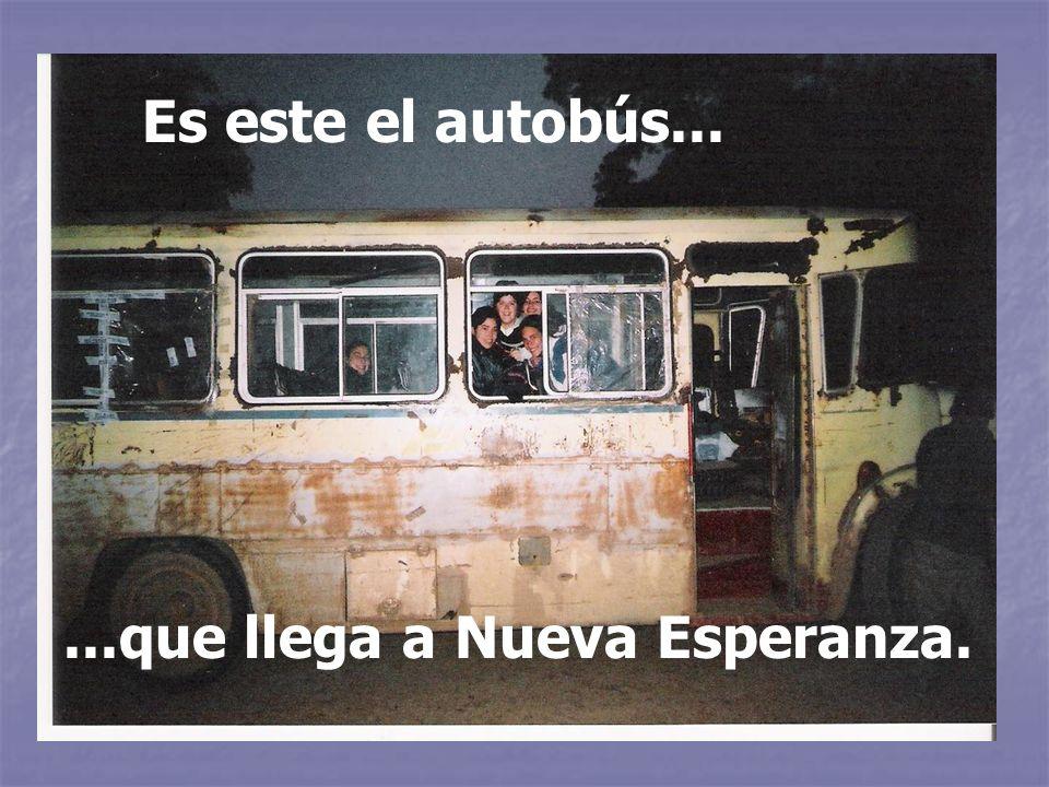 Es este el autobús... ...que llega a Nueva Esperanza.