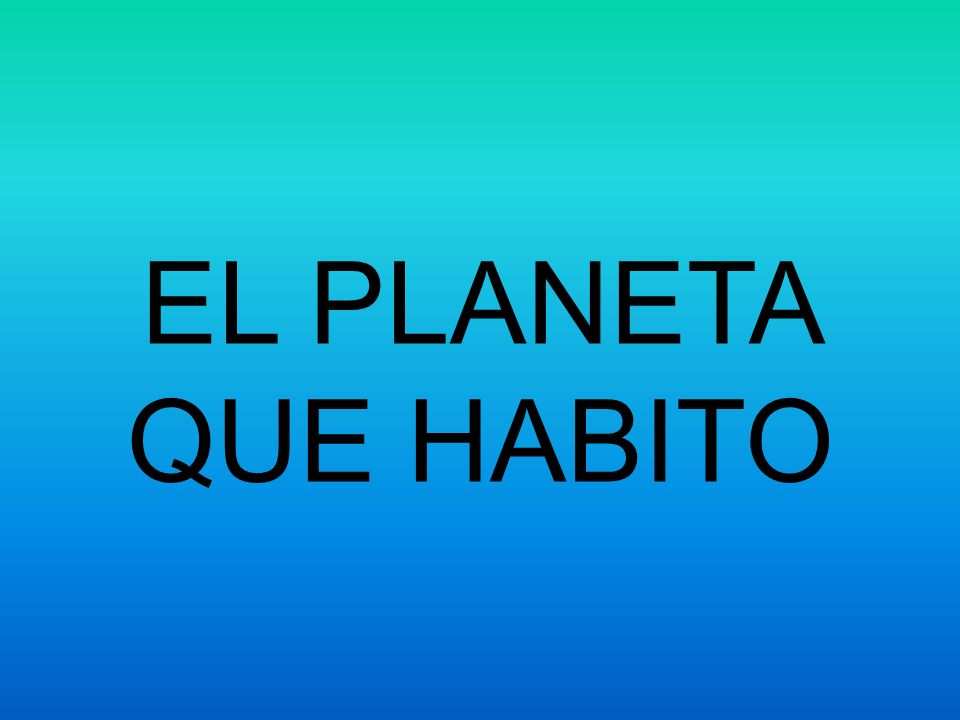 EL PLANETA QUE HABITO