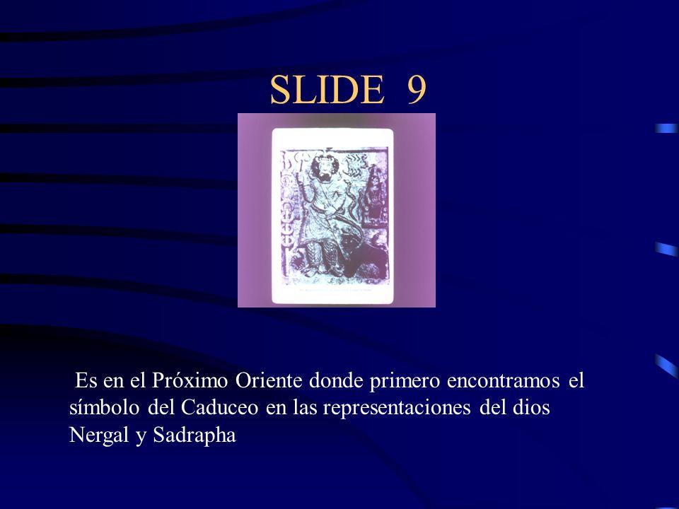 SLIDE 9 Es en el Próximo Oriente donde primero encontramos el símbolo del Caduceo en las representaciones del dios Nergal y Sadrapha.