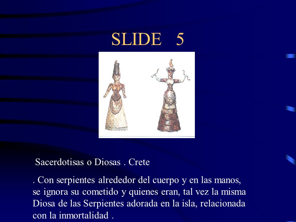 SLIDE 5 Sacerdotisas o Diosas . Crete