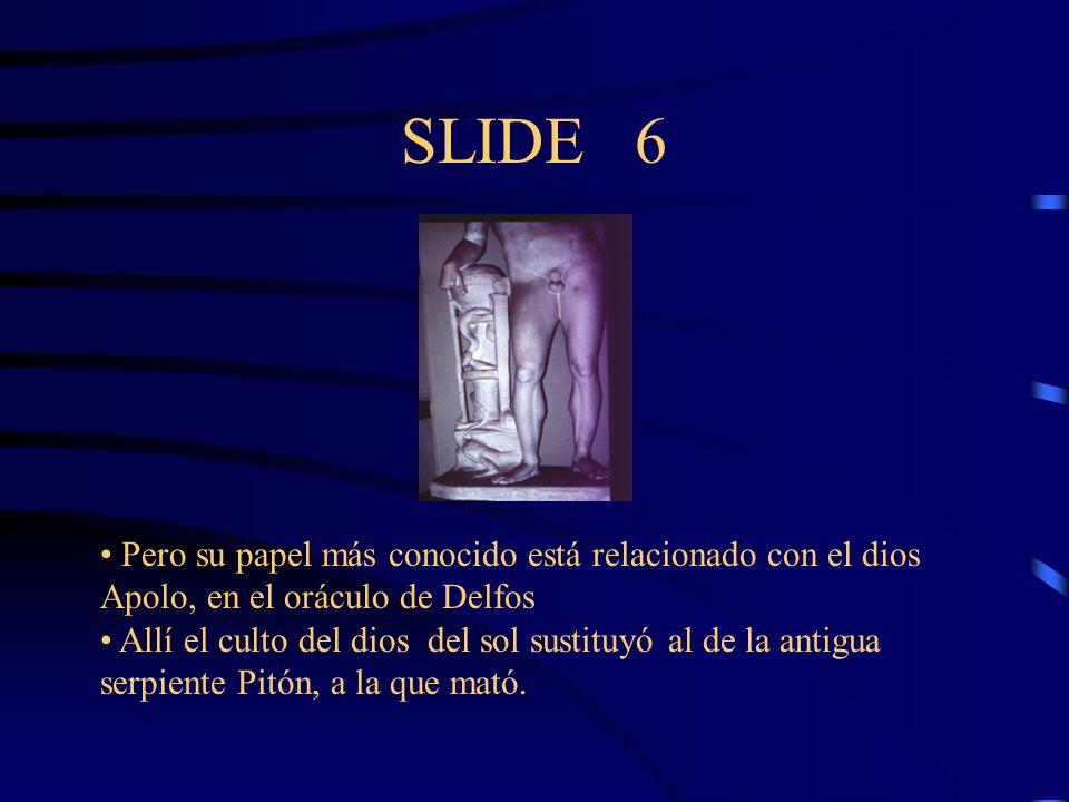 SLIDE 6 Pero su papel más conocido está relacionado con el dios Apolo, en el oráculo de Delfos.