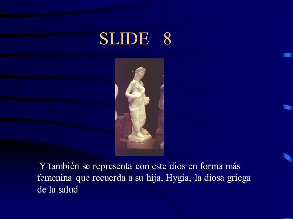 SLIDE 8 Y también se representa con este dios en forma más femenina que recuerda a su hija, Hygia, la diosa griega de la salud.