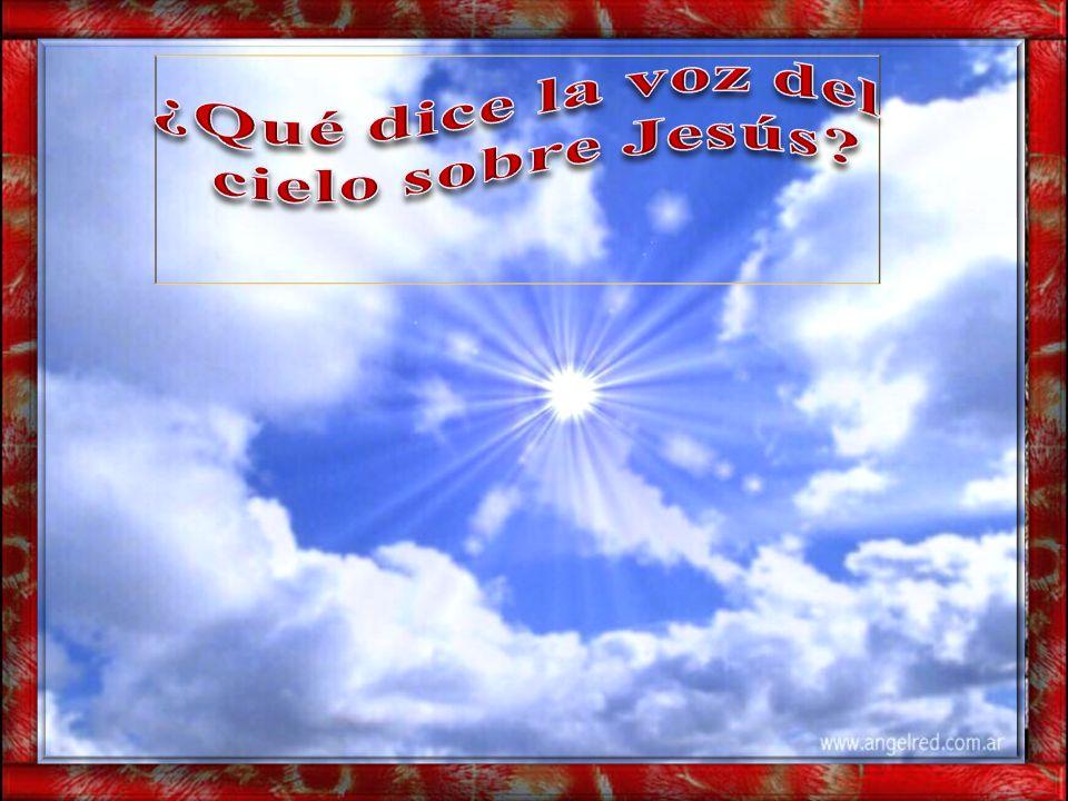 ¿Qué dice la voz del cielo sobre Jesús
