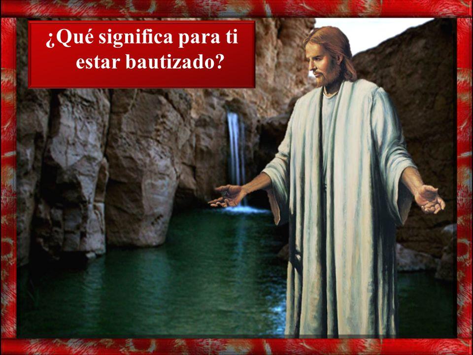 ¿Qué significa para ti estar bautizado