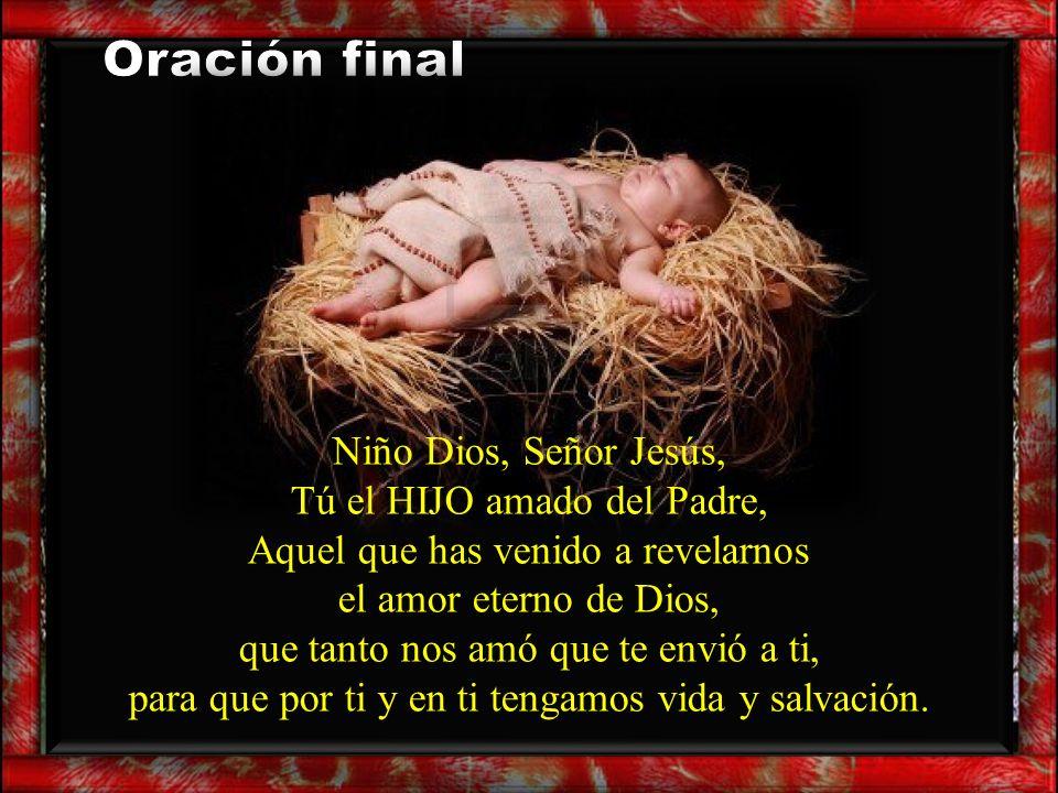 Oración final Niño Dios, Señor Jesús, Tú el HIJO amado del Padre,