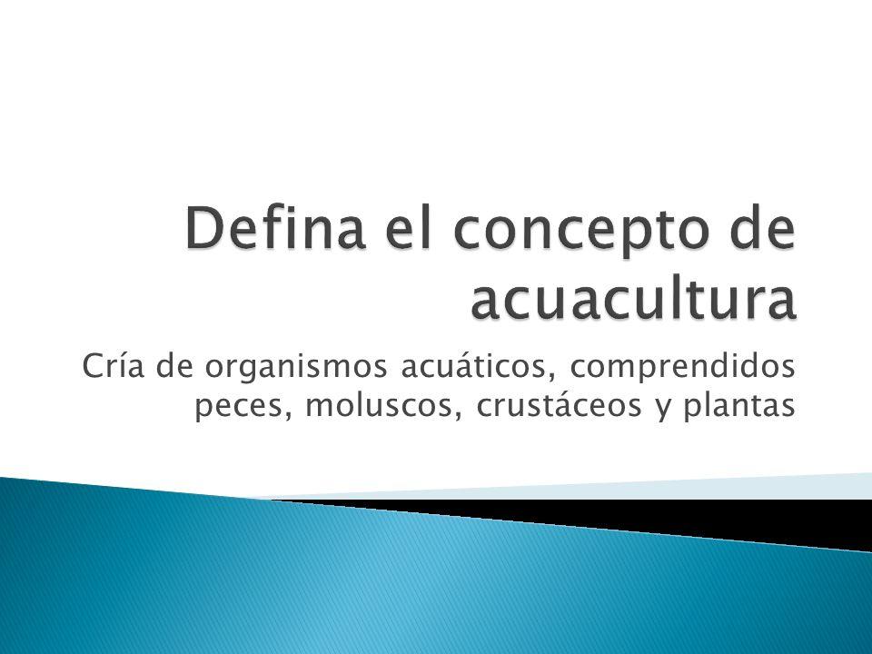 Defina el concepto de acuacultura