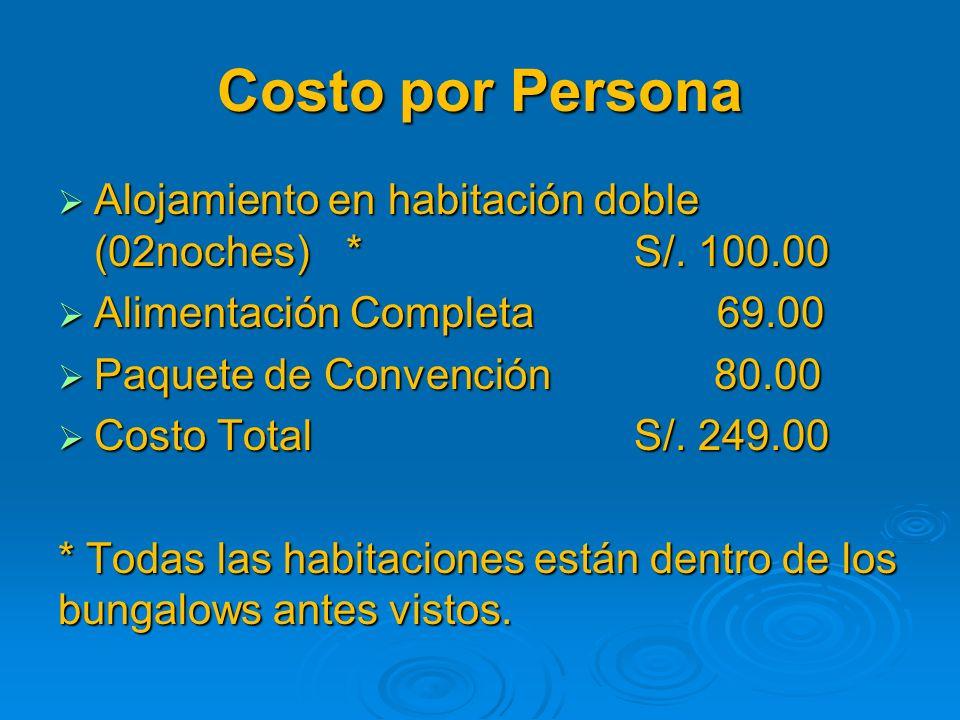 Costo por Persona Alojamiento en habitación doble (02noches) * S/. 100.00. Alimentación Completa 69.00.