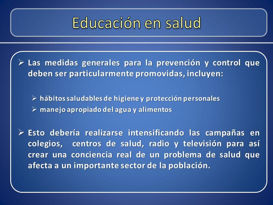 Educación en salud Las medidas generales para la prevención y control que deben ser particularmente promovidas, incluyen: