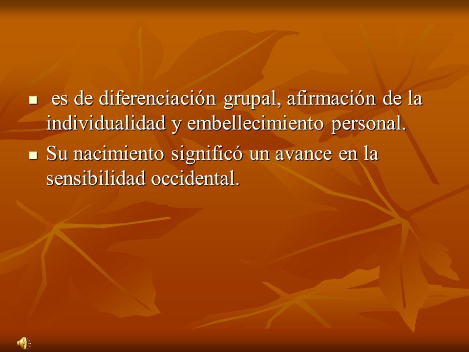 es de diferenciación grupal, afirmación de la individualidad y embellecimiento personal.
