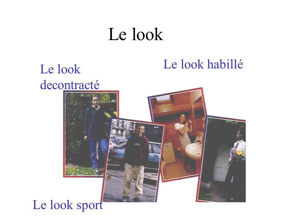 Le look Le look habillé Le look decontracté Le look sport