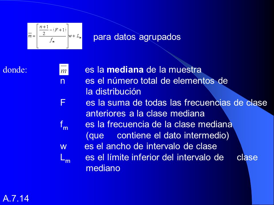 para datos agrupados donde: es la mediana de la muestra. n es el número total de elementos de.