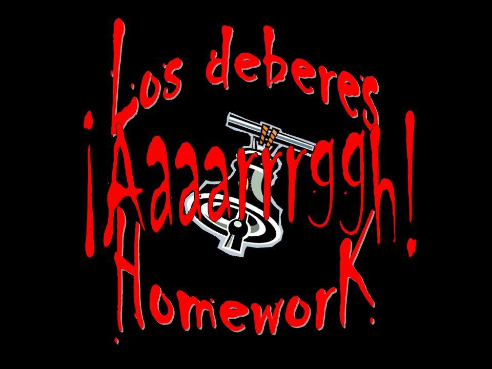 Los deberes ¡Aaaarrrggh! HomeworK