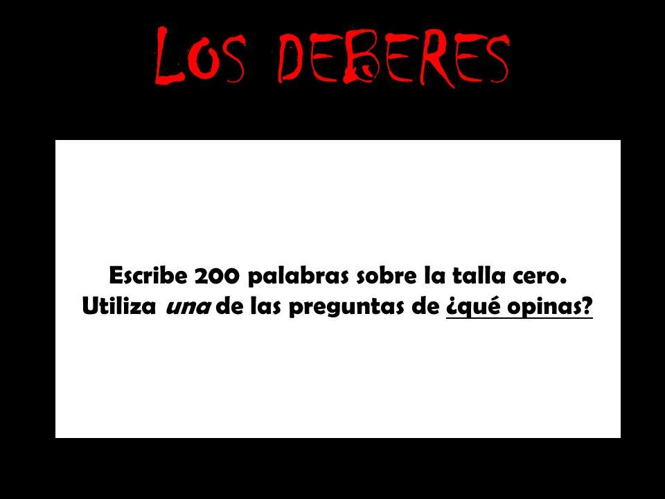 LOS DEBERES Escribe 200 palabras sobre la talla cero.