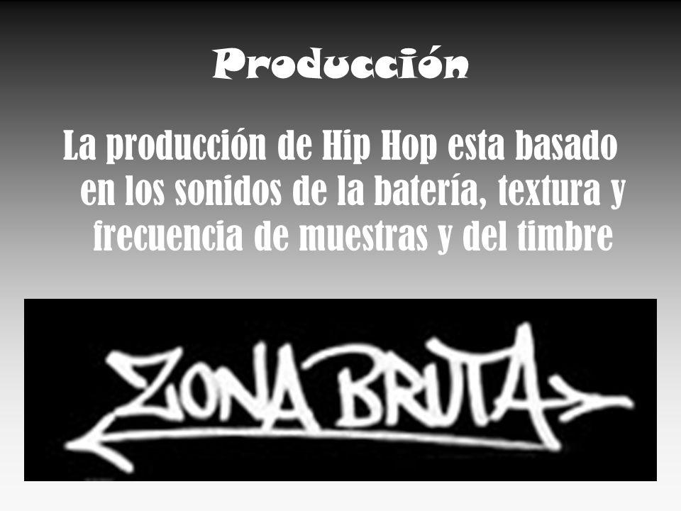Producción La producción de Hip Hop esta basado en los sonidos de la batería, textura y frecuencia de muestras y del timbre.