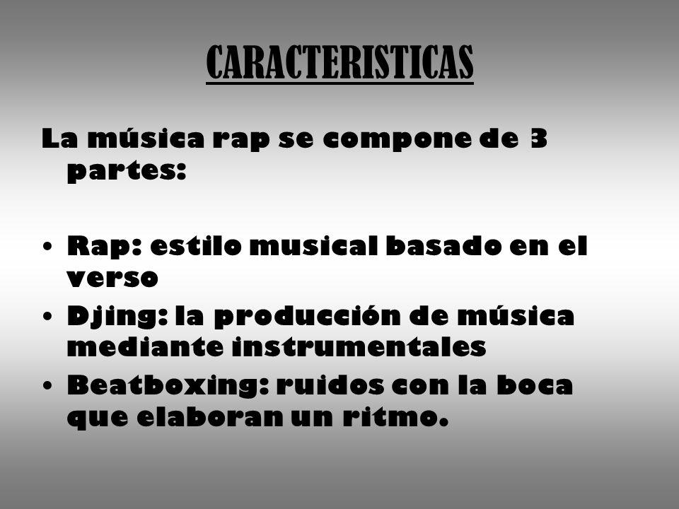 CARACTERISTICAS La música rap se compone de 3 partes: