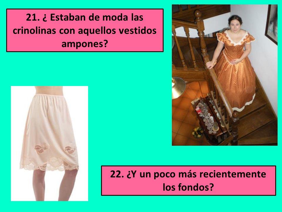 21. ¿ Estaban de moda las crinolinas con aquellos vestidos ampones