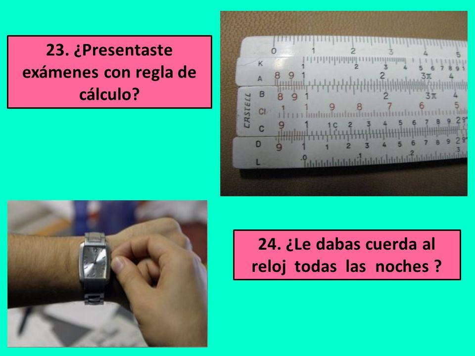 23. ¿Presentaste exámenes con regla de cálculo