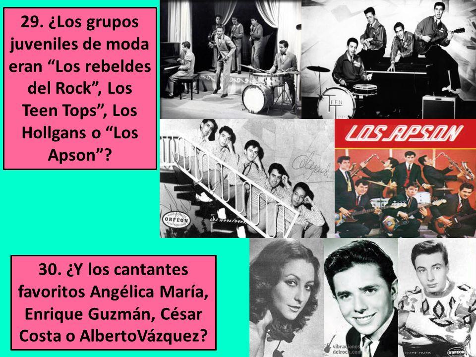 29. ¿Los grupos juveniles de moda eran Los rebeldes del Rock , Los Teen Tops , Los Hollgans o Los Apson