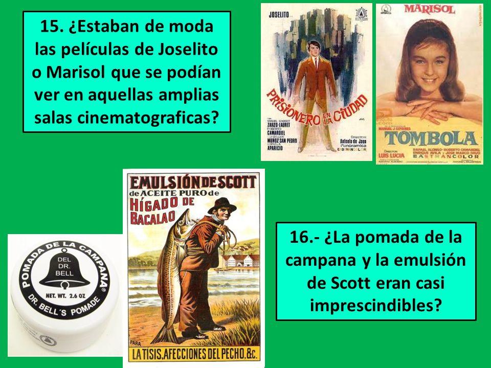 15. ¿Estaban de moda las películas de Joselito o Marisol que se podían ver en aquellas amplias salas cinematograficas
