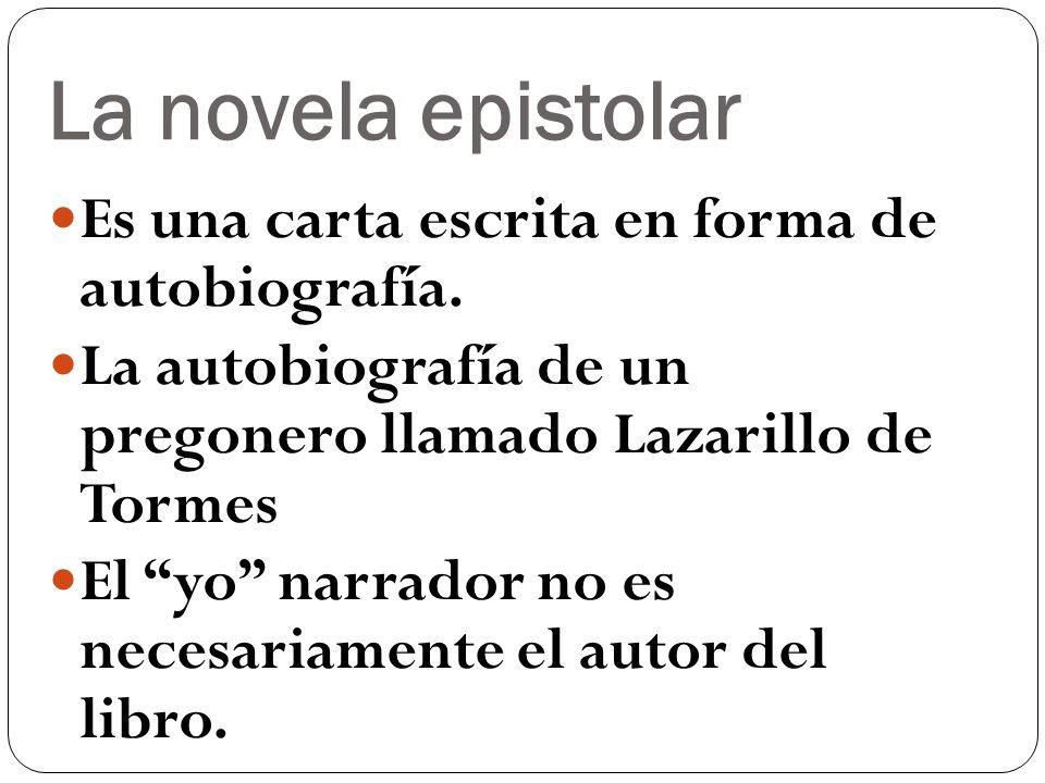La novela epistolar Es una carta escrita en forma de autobiografía.