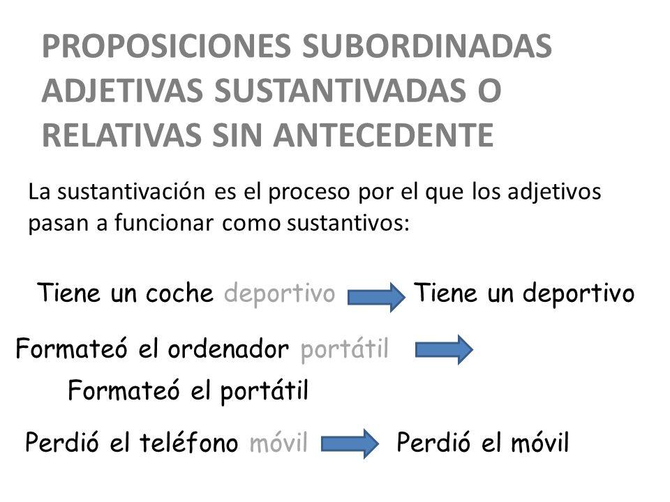 Proposiciones subordinadas adjetivas sustantivadas o relativas sin antecedente