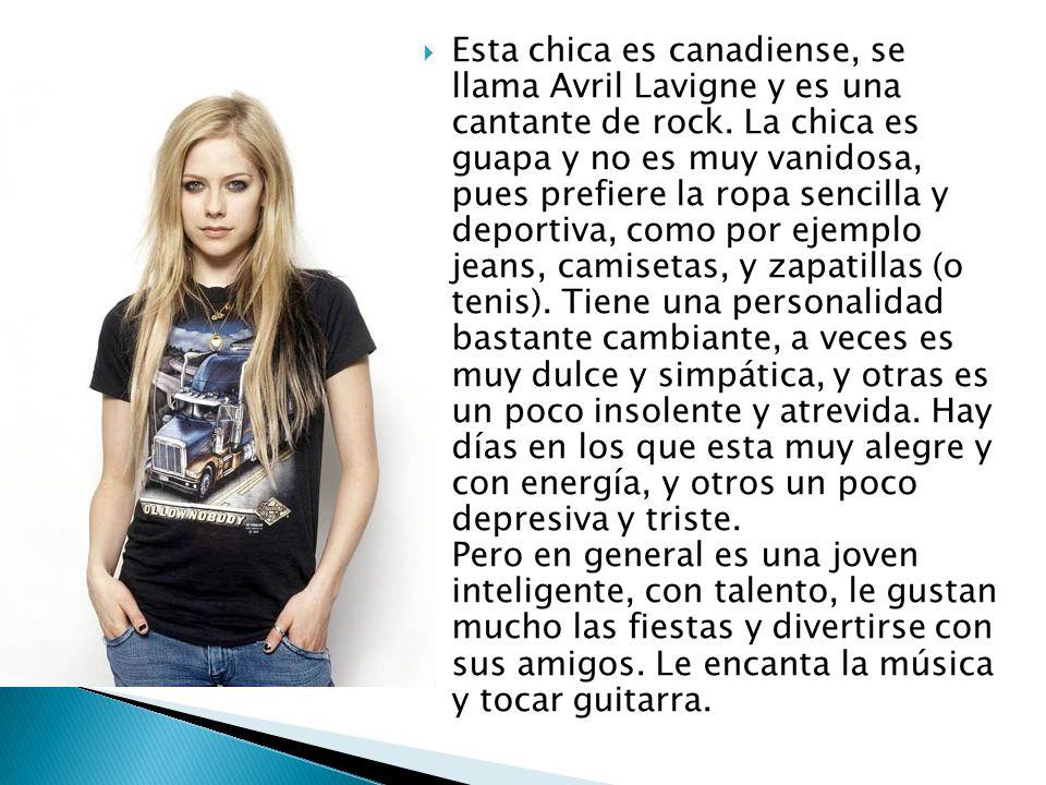 Esta chica es canadiense, se llama Avril Lavigne y es una cantante de rock.