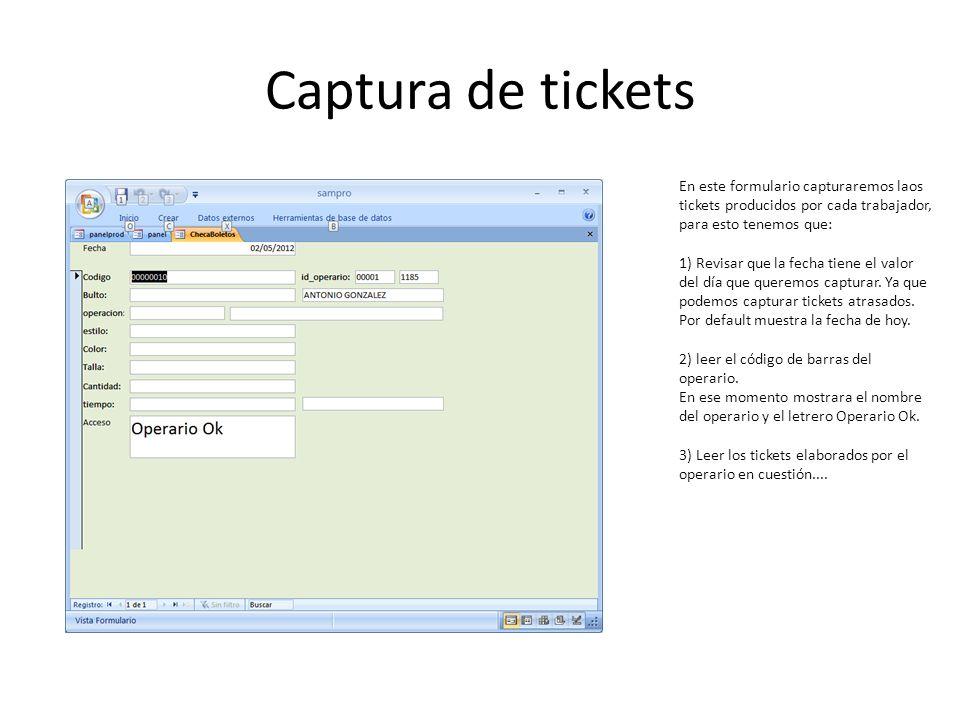 Captura de tickets En este formulario capturaremos laos tickets producidos por cada trabajador, para esto tenemos que: