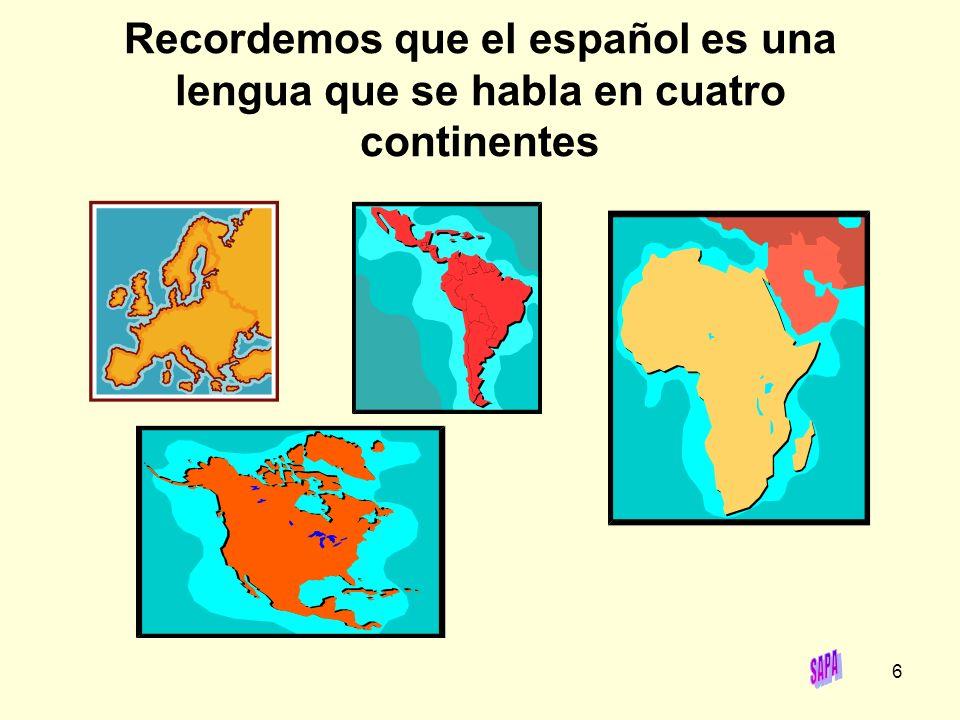 Recordemos que el español es una lengua que se habla en cuatro continentes