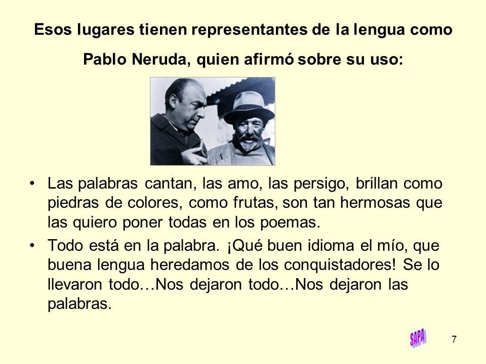 Esos lugares tienen representantes de la lengua como Pablo Neruda, quien afirmó sobre su uso: