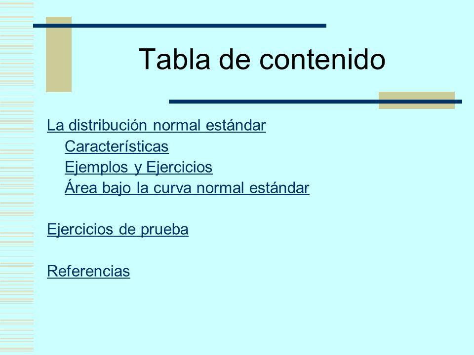 Tabla de contenido La distribución normal estándar Características